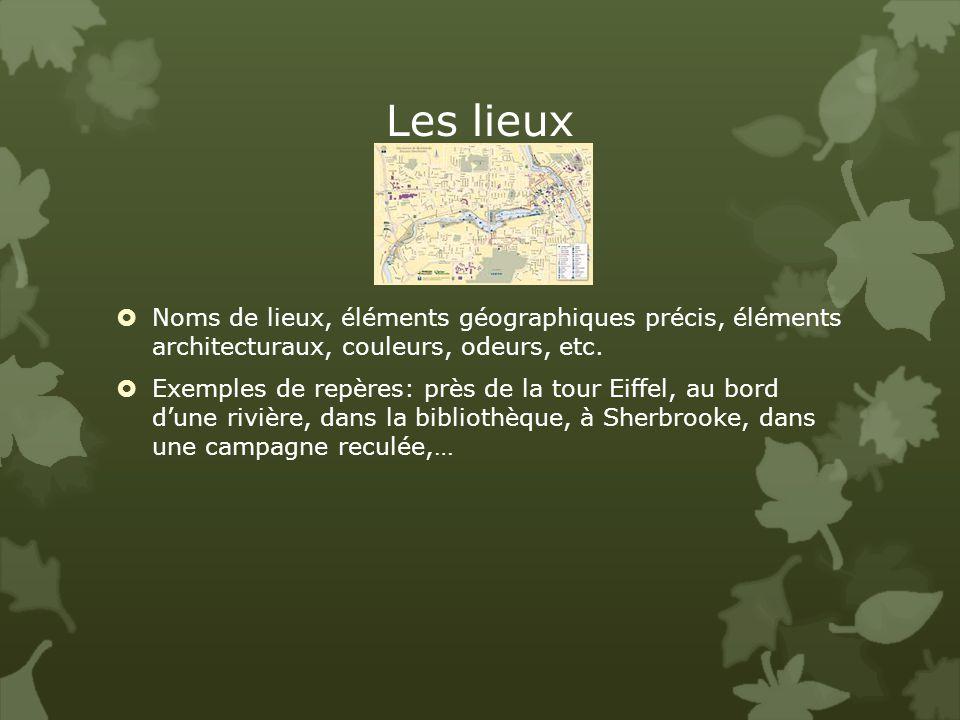 Les lieux Noms de lieux, éléments géographiques précis, éléments architecturaux, couleurs, odeurs, etc.