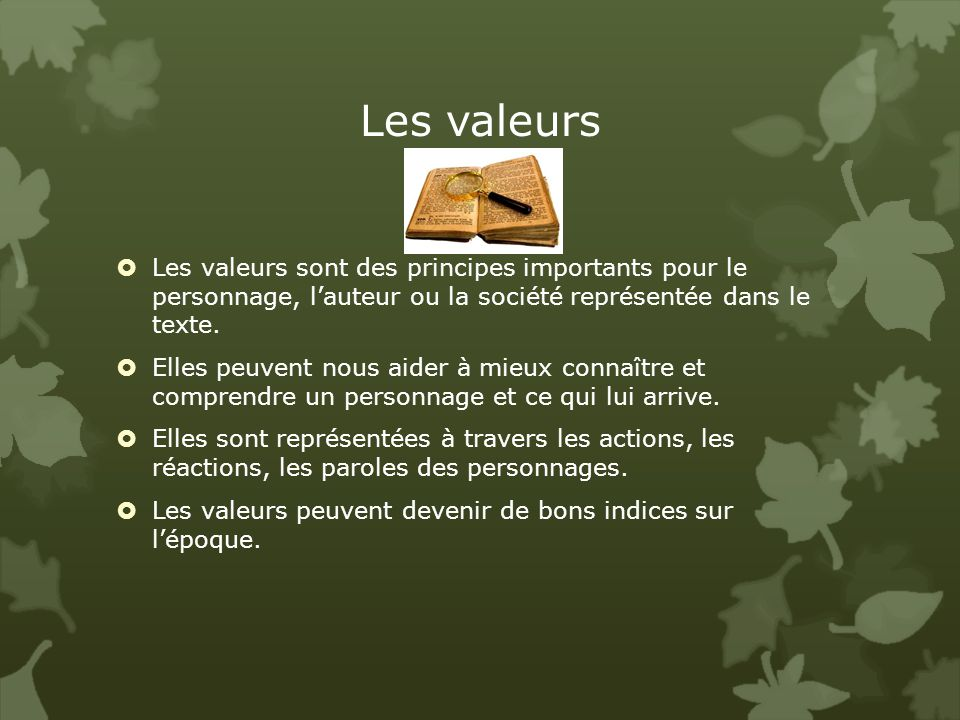 Les valeurs Les valeurs sont des principes importants pour le personnage, l'auteur ou la société représentée dans le texte.