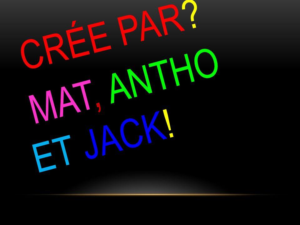 crée par MAT, ANTHO ET JACK!