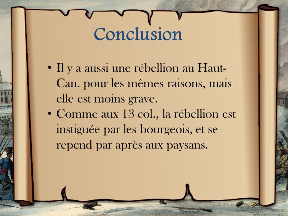 Conclusion Il y a aussi une rébellion au Haut-Can. pour les mêmes raisons, mais elle est moins grave.