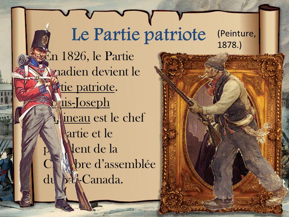 Le Partie patriote (Peinture, 1878.) En 1826, le Partie canadien devient le Partie patriote.
