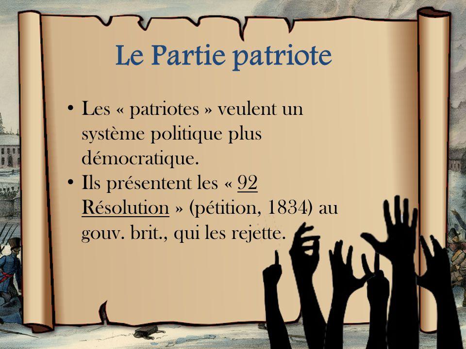 Le Partie patriote Les « patriotes » veulent un système politique plus démocratique.