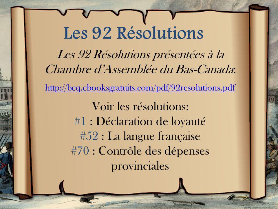 Les 92 Résolutions Les 92 Résolutions présentées à la Chambre d'Assemblée du Bas-Canada: http://beq.ebooksgratuits.com/pdf/92resolutions.pdf.