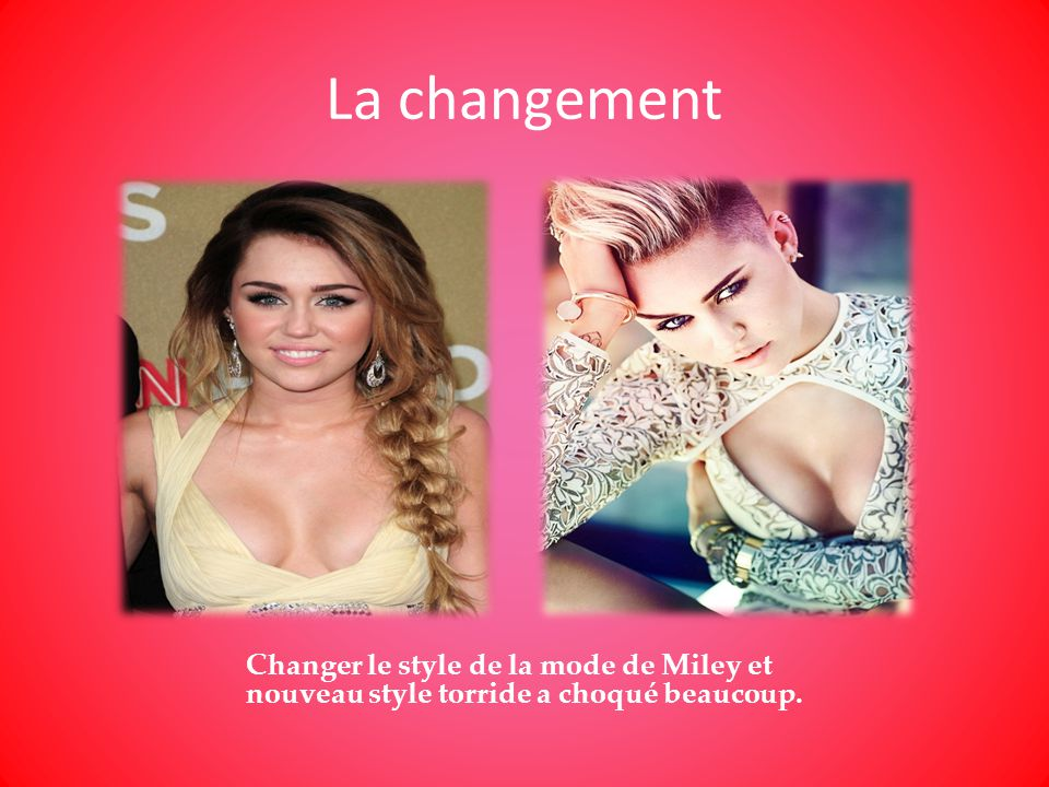 La changement Changer le style de la mode de Miley et nouveau style torride a choqué beaucoup.