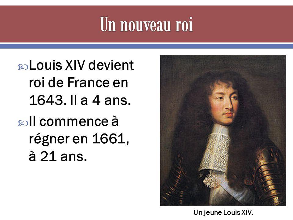 Un nouveau roi Louis XIV devient roi de France en 1643. Il a 4 ans.