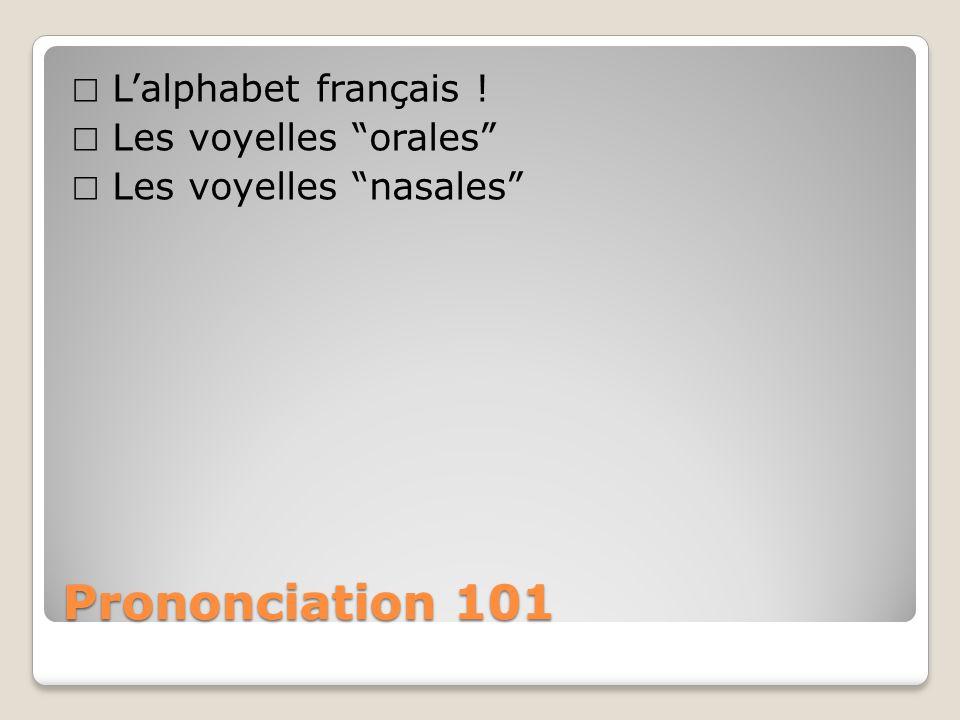 ☐ L'alphabet français ! ☐ Les voyelles orales ☐ Les voyelles nasales