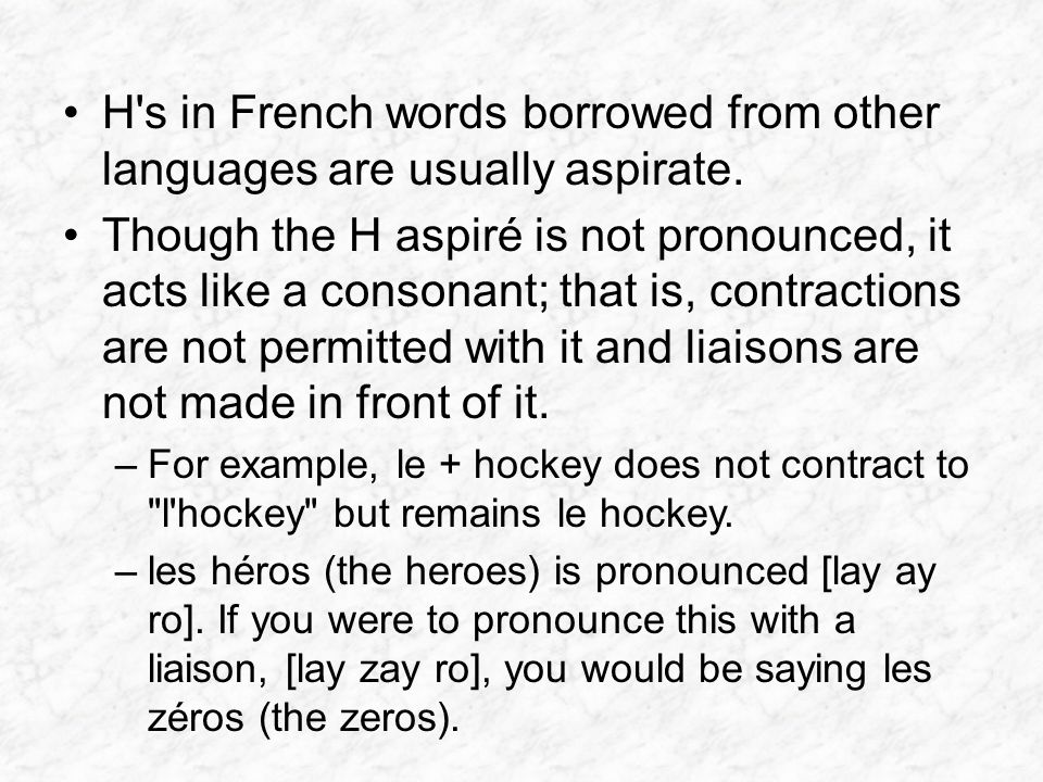 H s in French words borrowed from other languages are usually aspirate.