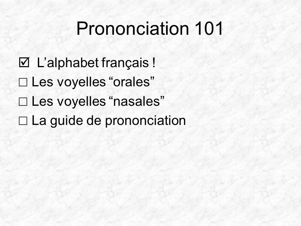 Prononciation 101 L'alphabet français ! ☐ Les voyelles orales