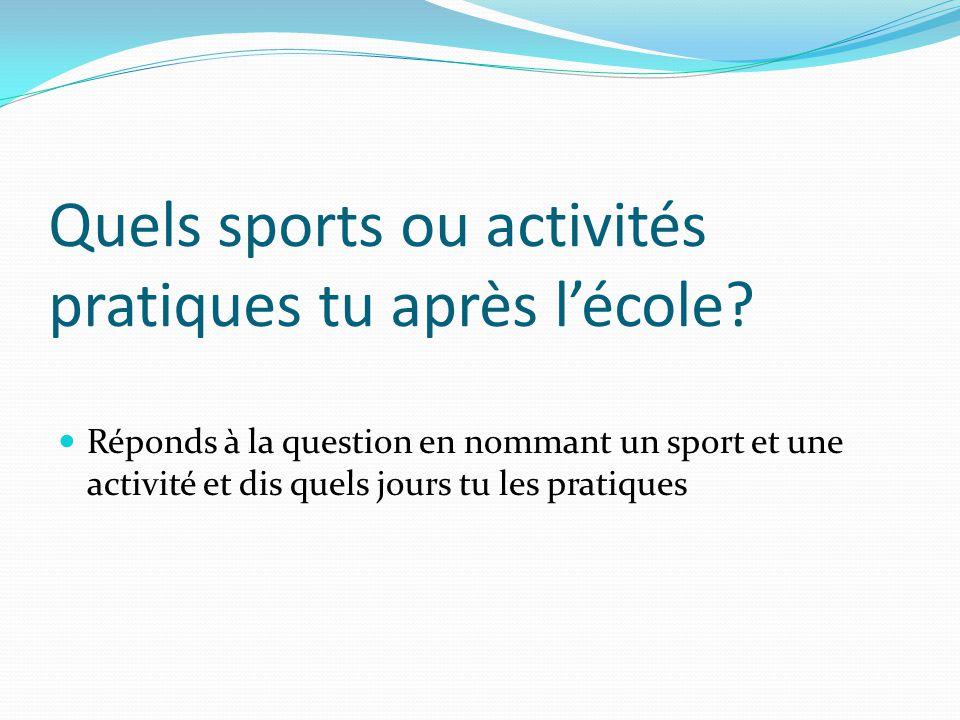 Quels sports ou activités pratiques tu après l'école