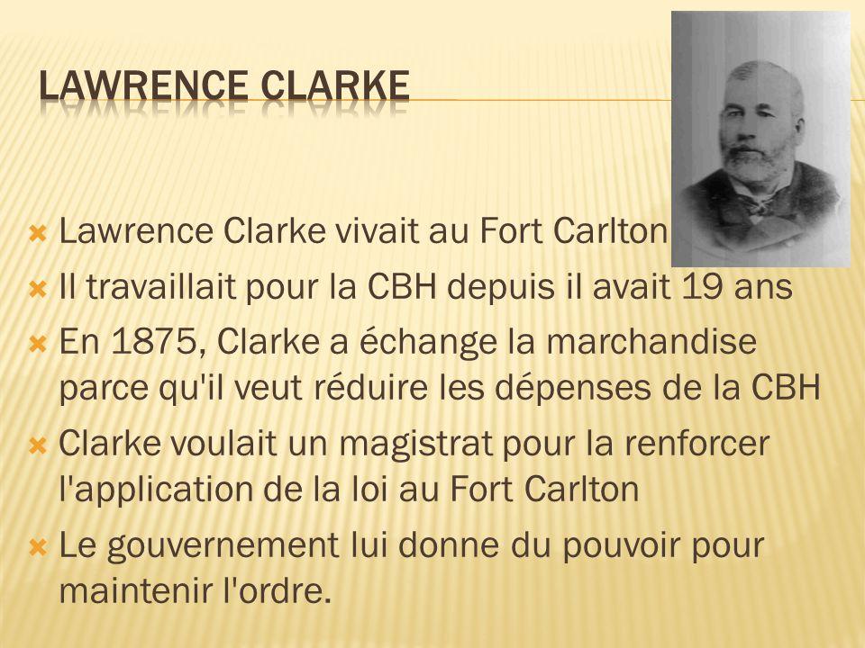 Lawrence Clarke Lawrence Clarke vivait au Fort Carlton