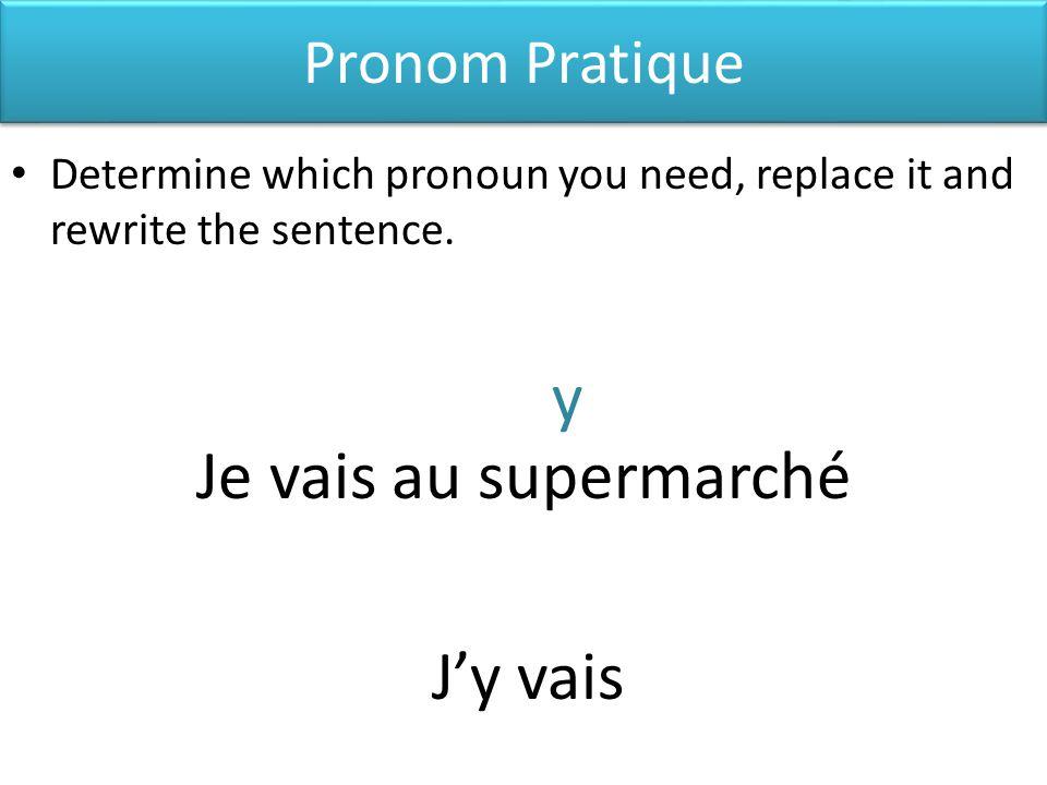 y Je vais au supermarché J'y vais Pronom Pratique