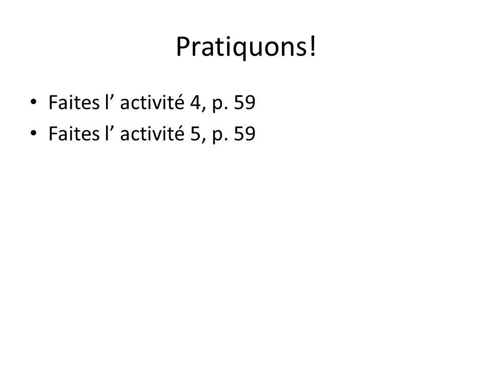 Pratiquons! Faites l' activité 4, p. 59 Faites l' activité 5, p. 59