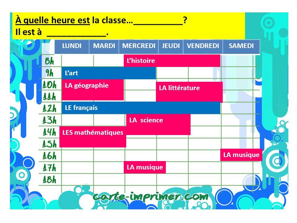 À quelle heure est la classe…__________ Il est à ____________.