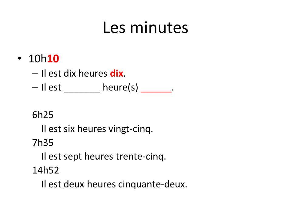 Les minutes 10h10 Il est dix heures dix.