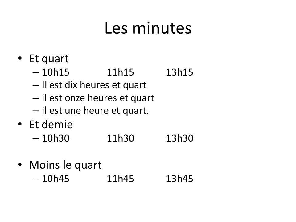 Les minutes Et quart Et demie Moins le quart 10h15 11h15 13h15