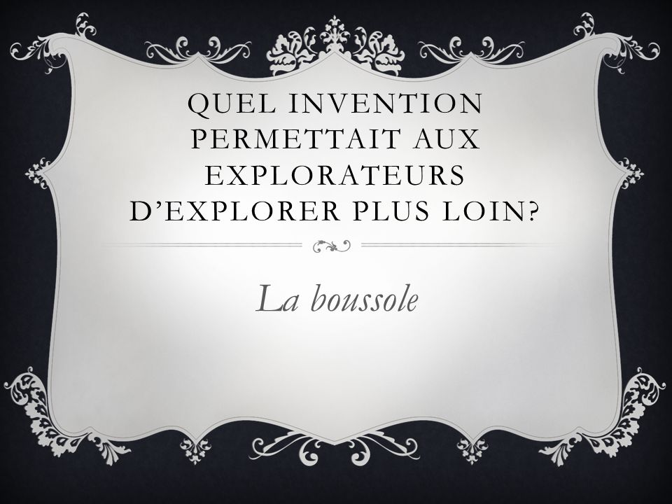 Quel invention permettait aux explorateurs d'explorer plus loin
