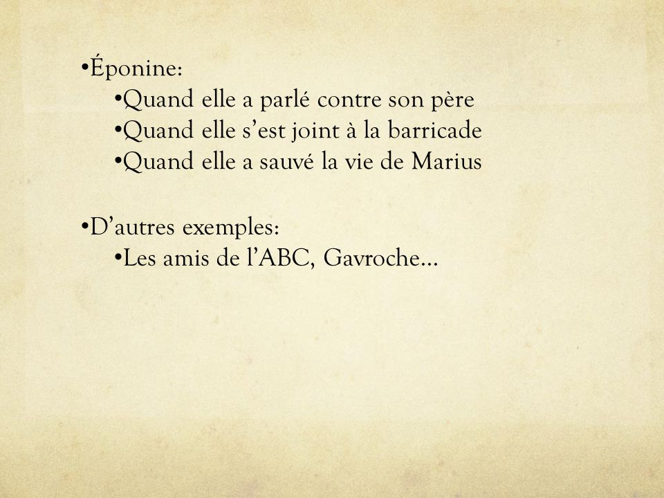 Éponine: Quand elle a parlé contre son père. Quand elle s'est joint à la barricade. Quand elle a sauvé la vie de Marius.