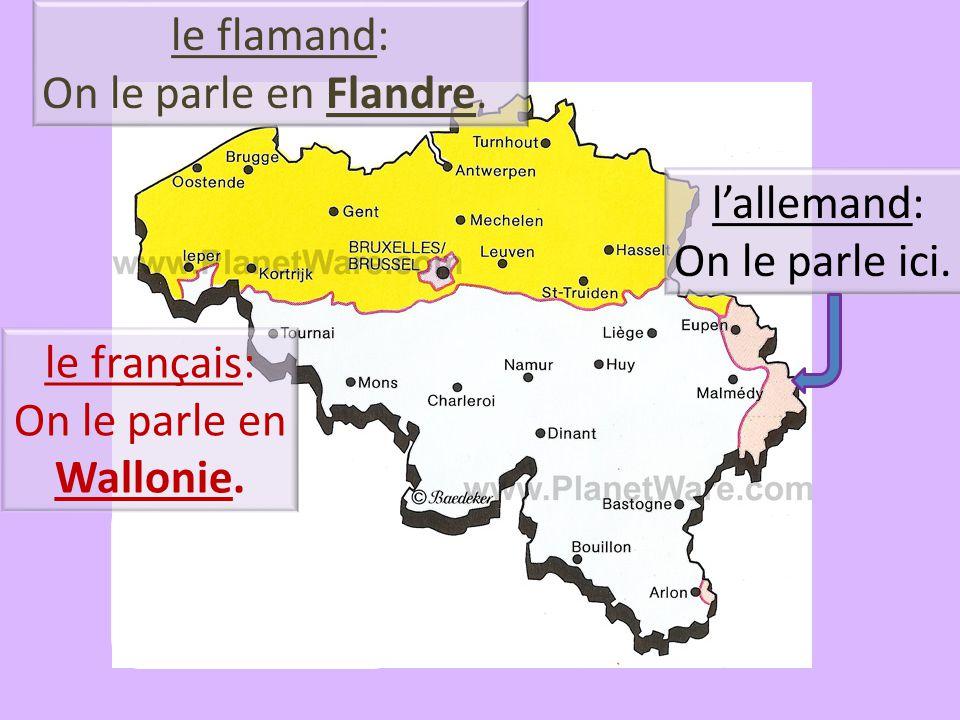 le flamand: On le parle en Flandre. l'allemand: On le parle ici.