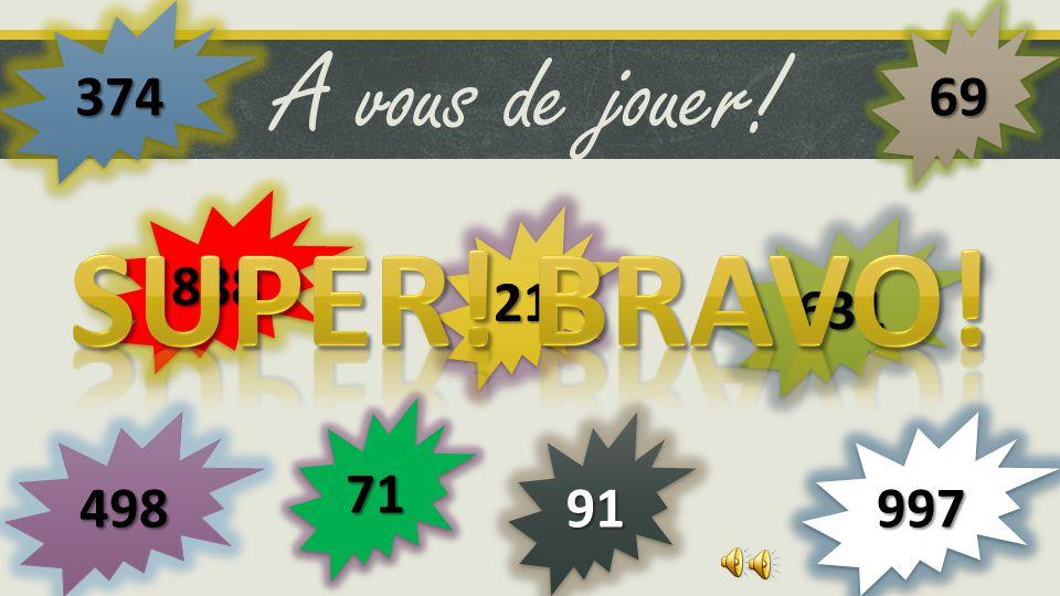 374 69 A vous de jouer! 888 Super! Bravo! 21 631 71 498 91 997