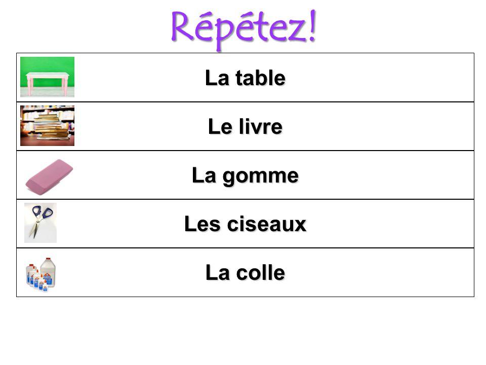 Répétez! La table Le livre La gomme Les ciseaux La colle
