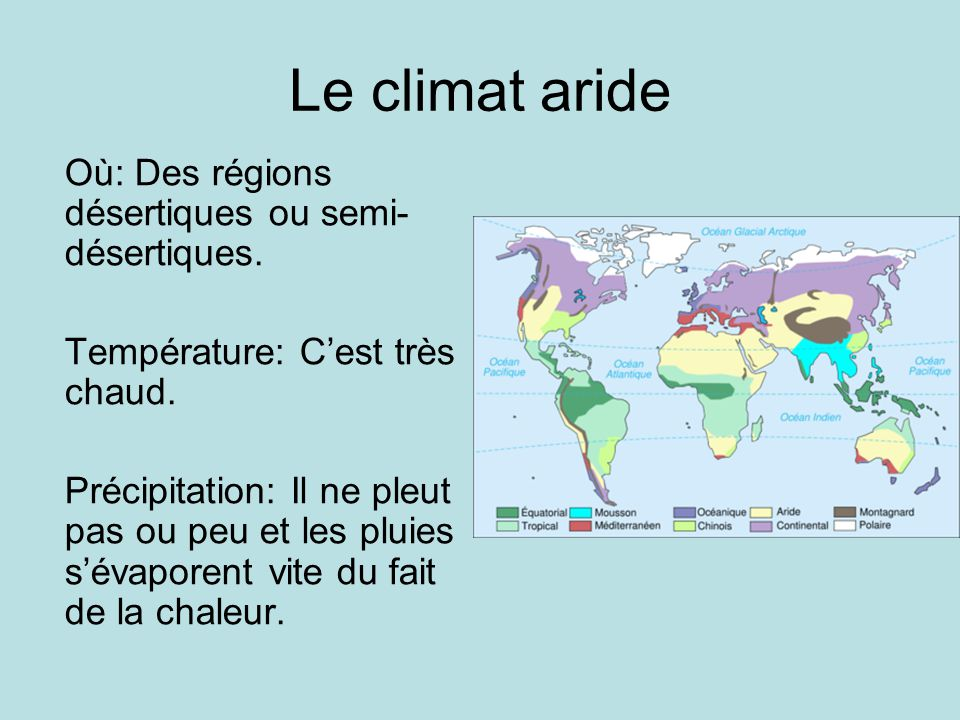 Le climat aride Où: Des régions désertiques ou semi-désertiques.