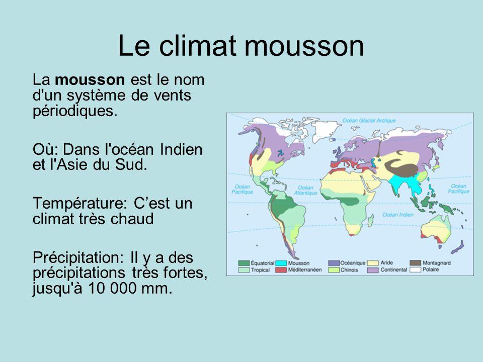 Le climat mousson La mousson est le nom d un système de vents périodiques. Où: Dans l océan Indien et l Asie du Sud.