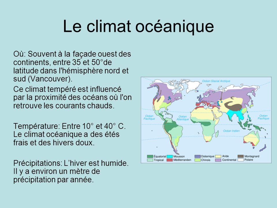 Le climat océanique Où: Souvent à la façade ouest des continents, entre 35 et 50°de latitude dans l hémisphère nord et sud (Vancouver).
