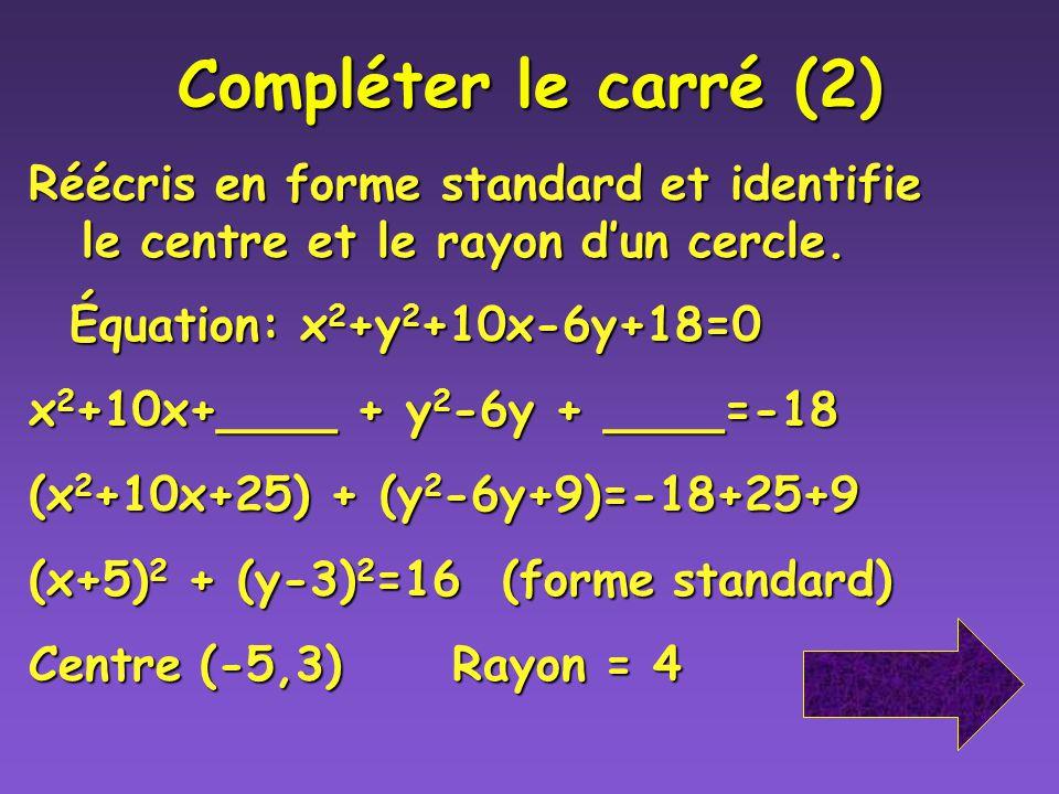 Compléter le carré (2) Réécris en forme standard et identifie le centre et le rayon d'un cercle. Équation: x2+y2+10x-6y+18=0.