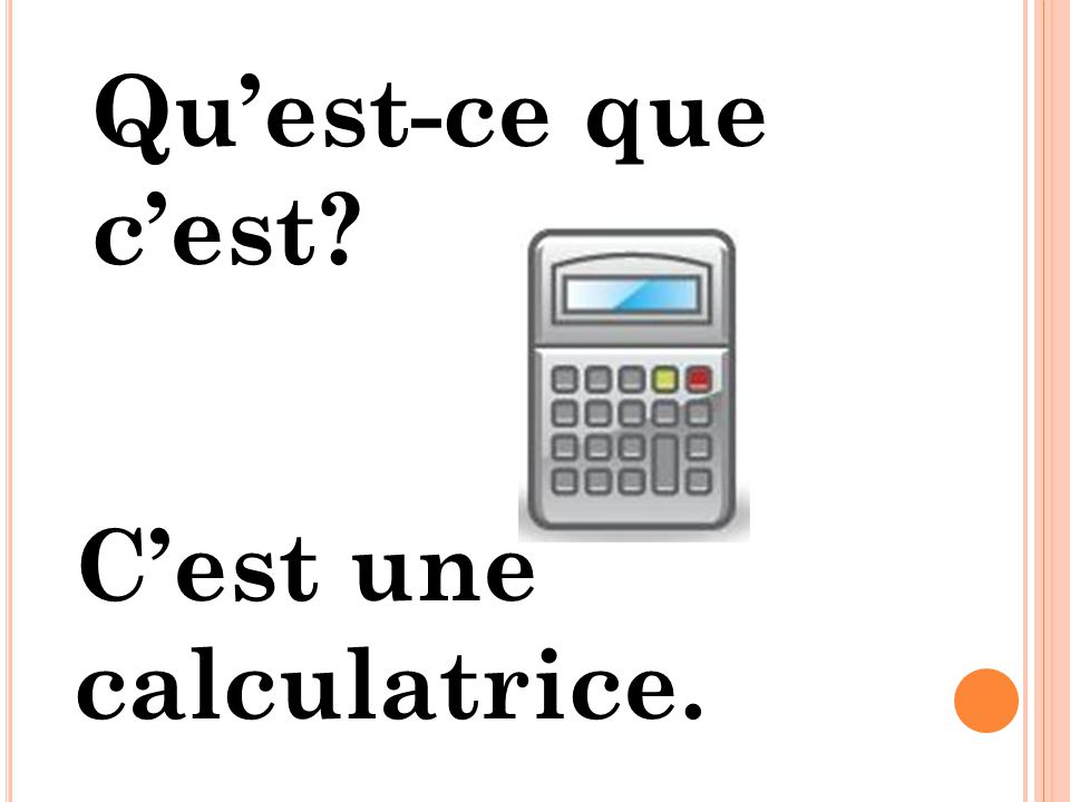 Qu'est-ce que c'est C'est une calculatrice.