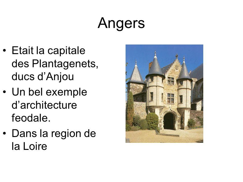 Angers Etait la capitale des Plantagenets, ducs d'Anjou