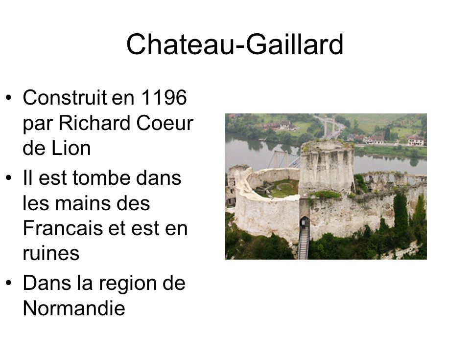 Chateau-Gaillard Construit en 1196 par Richard Coeur de Lion