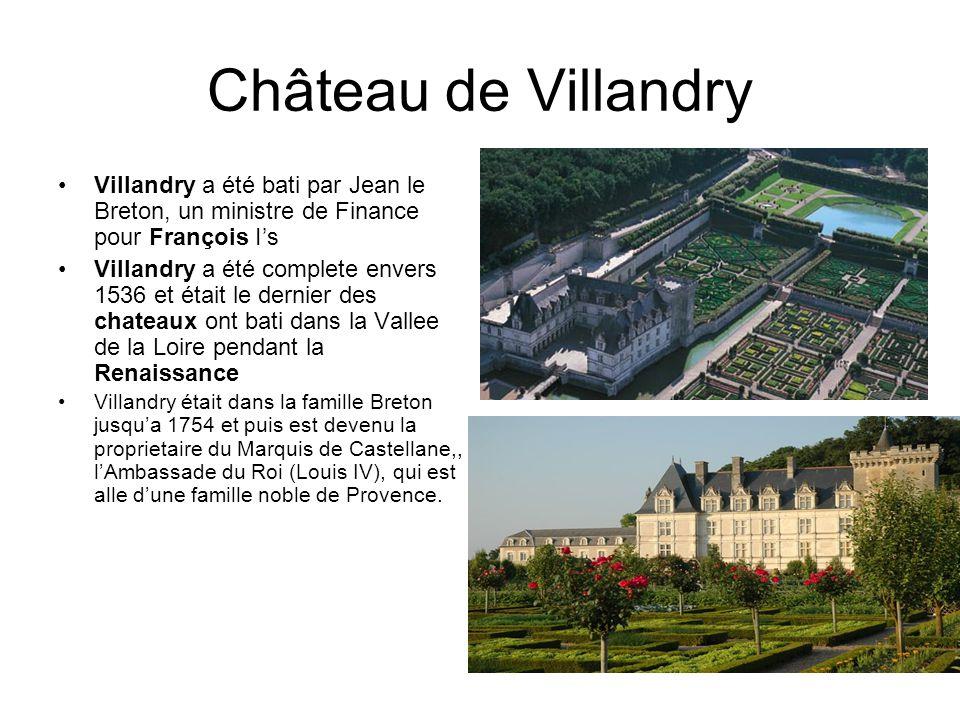 Château de Villandry Villandry a été bati par Jean le Breton, un ministre de Finance pour François I's.