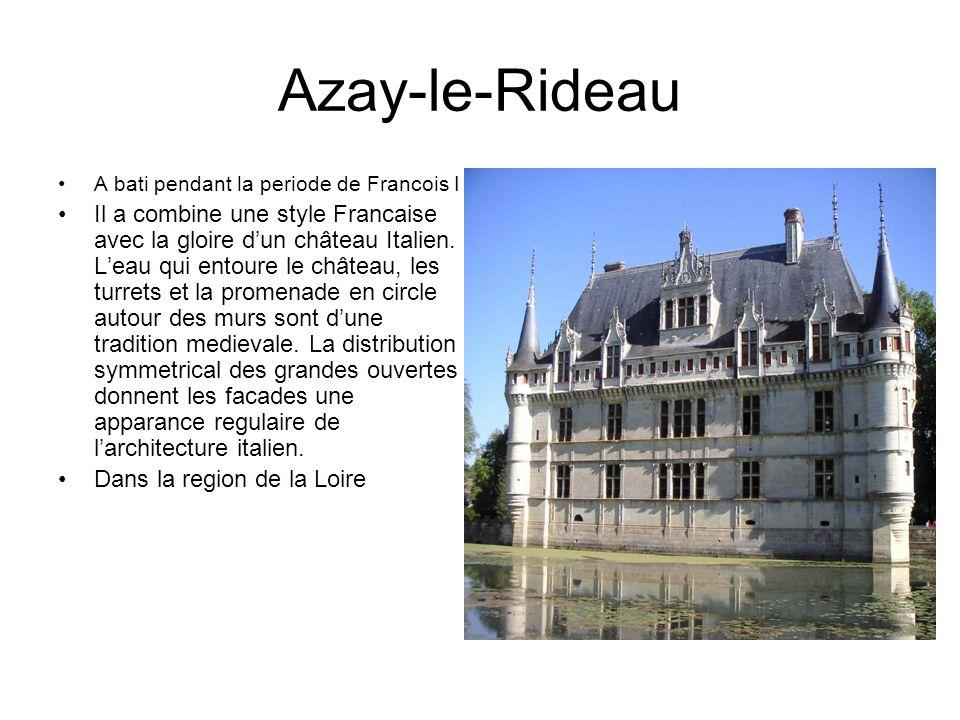 Azay-le-Rideau A bati pendant la periode de Francois I.