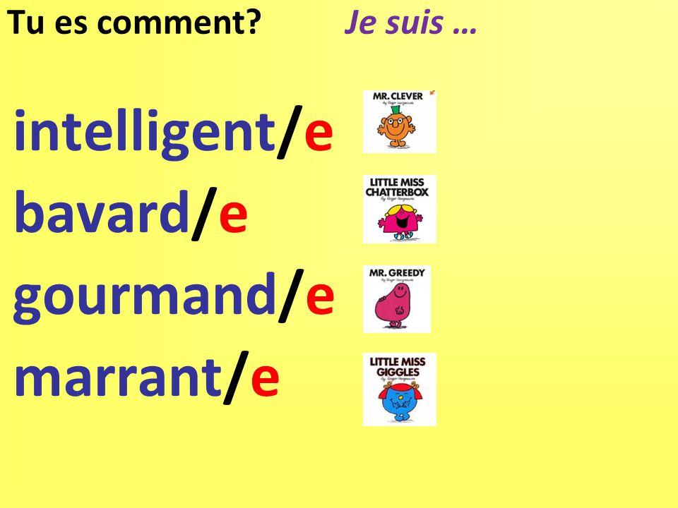 Tu es comment Je suis … intelligent/e bavard/e gourmand/e marrant/e