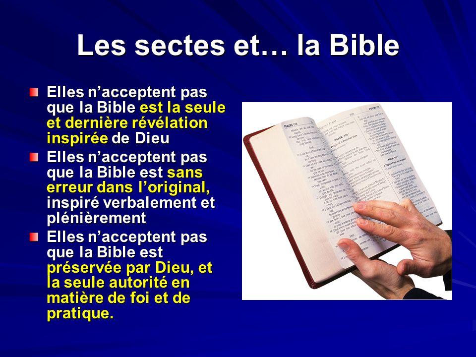 Les sectes et… la Bible Elles n'acceptent pas que la Bible est la seule et dernière révélation inspirée de Dieu.