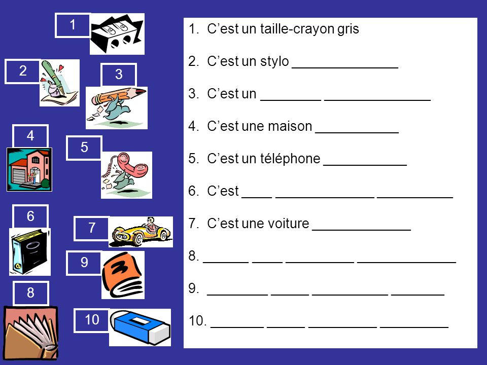 1 1. C'est un taille-crayon gris. 2. C'est un stylo ______________. 3. C'est un ________ ______________.