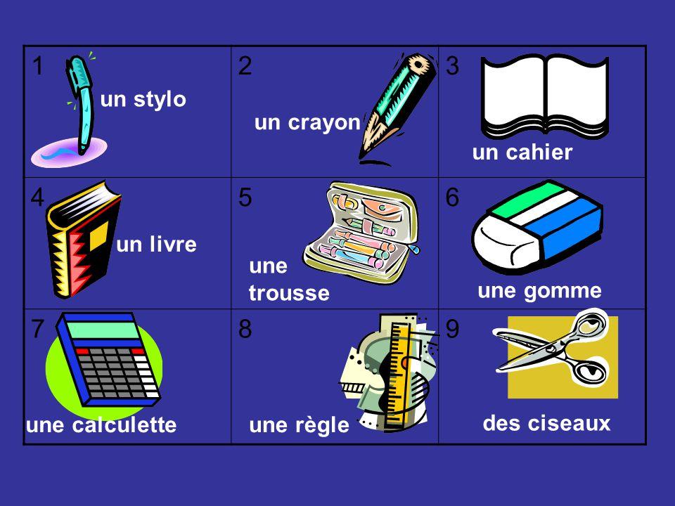 1 2 3 4 5 6 7 8 9 un stylo un crayon un cahier un livre une trousse