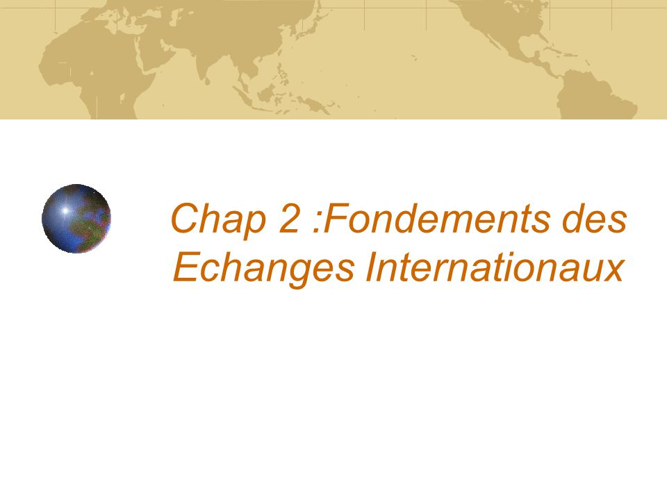 Chap 2 :Fondements des Echanges Internationaux