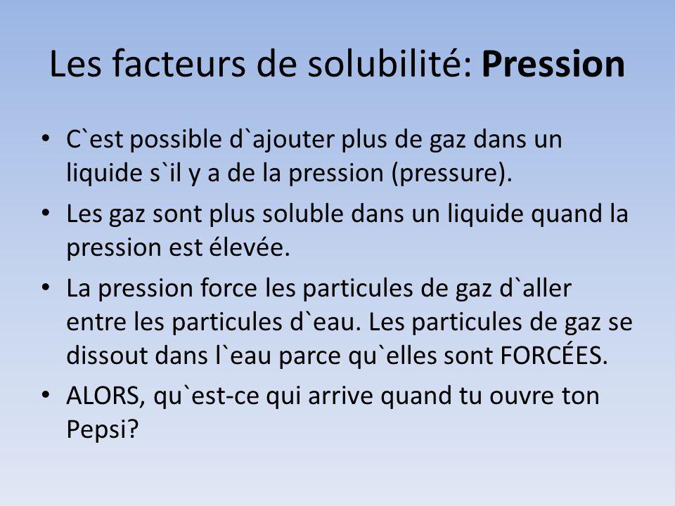 Les facteurs de solubilité: Pression
