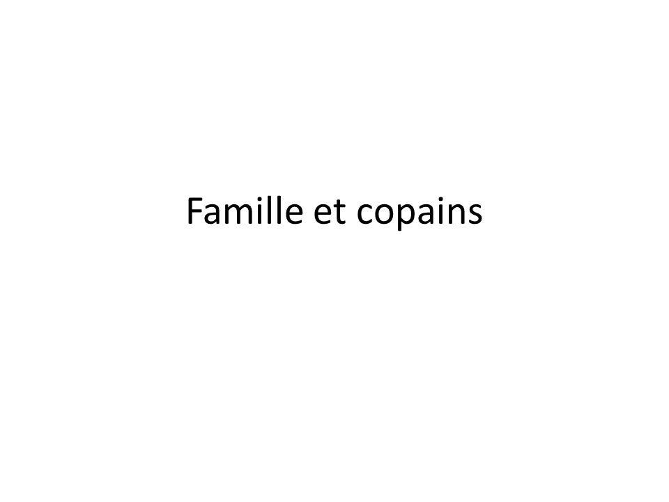 Famille et copains