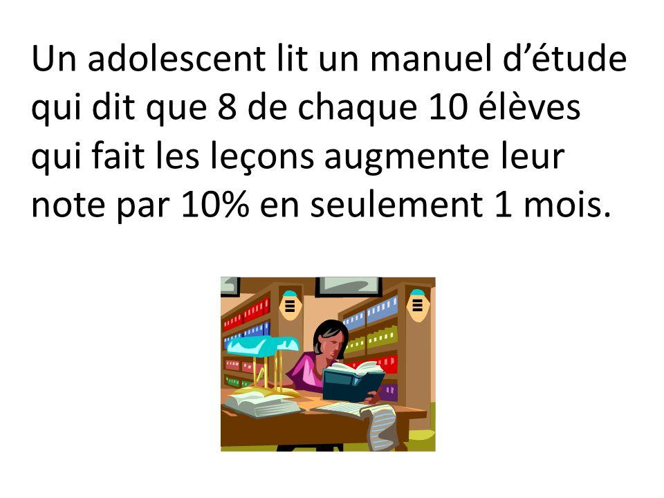 Un adolescent lit un manuel d'étude qui dit que 8 de chaque 10 élèves qui fait les leçons augmente leur note par 10% en seulement 1 mois.