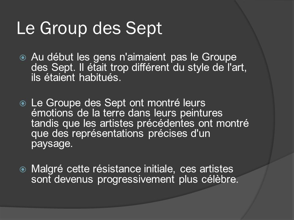 Le Group des Sept Au début les gens n aimaient pas le Groupe des Sept. Il était trop différent du style de l art, ils étaient habitués.