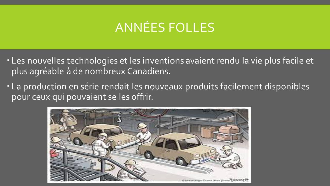 Années Folles Les nouvelles technologies et les inventions avaient rendu la vie plus facile et plus agréable à de nombreux Canadiens.