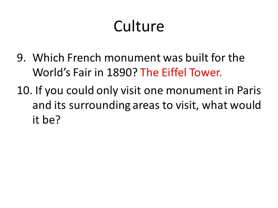 Culture Which French monument was built for the World's Fair in 1890 The Eiffel Tower.