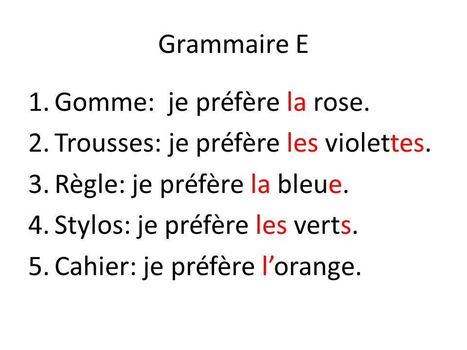 Grammaire E Gomme: je préfère la rose. Trousses: je préfère les violettes. Règle: je préfère la bleue.