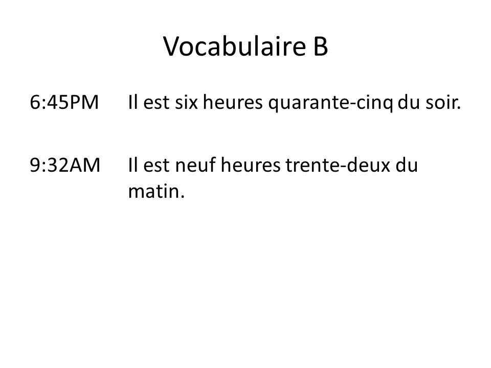 Vocabulaire B 6:45PM Il est six heures quarante-cinq du soir.