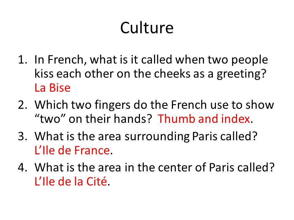 Culture In French, what is it called when two people kiss each other on the cheeks as a greeting La Bise.