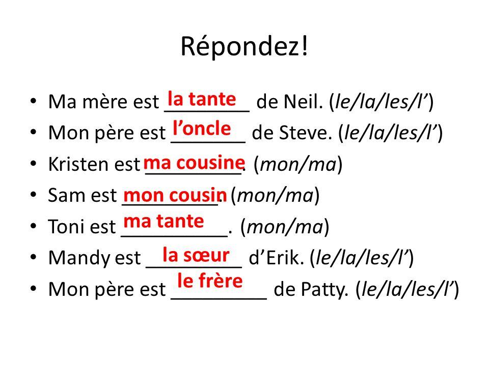 Répondez! Ma mère est ________ de Neil. (le/la/les/l')