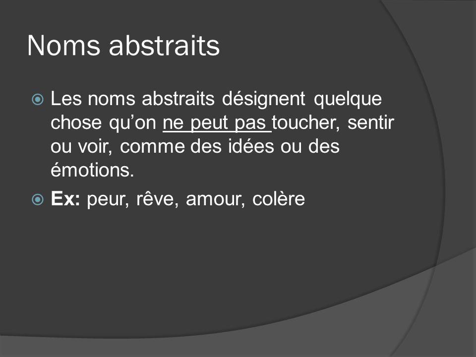 Noms abstraits Les noms abstraits désignent quelque chose qu'on ne peut pas toucher, sentir ou voir, comme des idées ou des émotions.