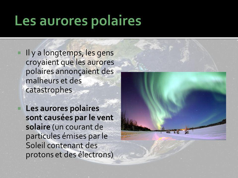 Les aurores polaires Il y a longtemps, les gens croyaient que les aurores polaires annonçaient des malheurs et des catastrophes.